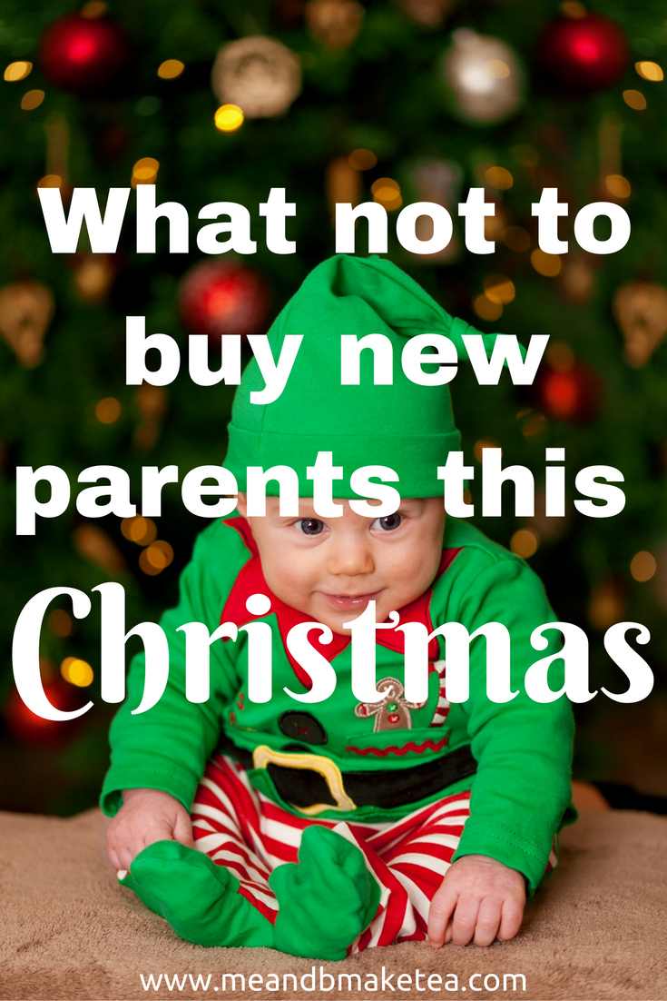 What Not To Buy New Parents This Christmas Me And B