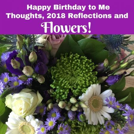 birthday flowers and reflections on the year